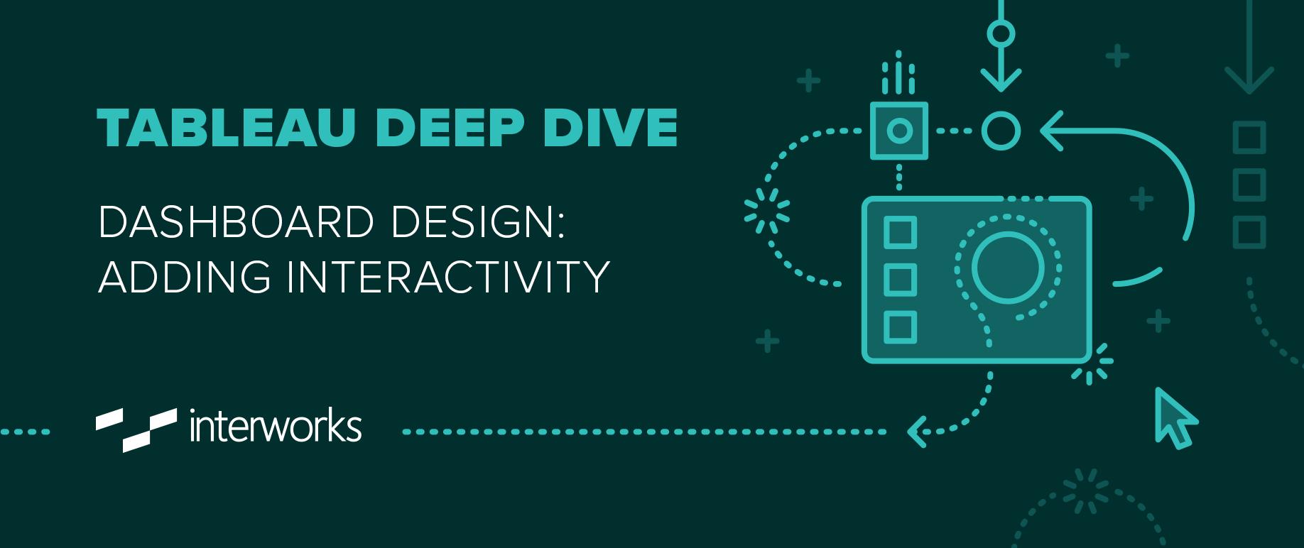 Tableau Deep Dive: Dashboard Design - Adding Interactivity   InterWorks