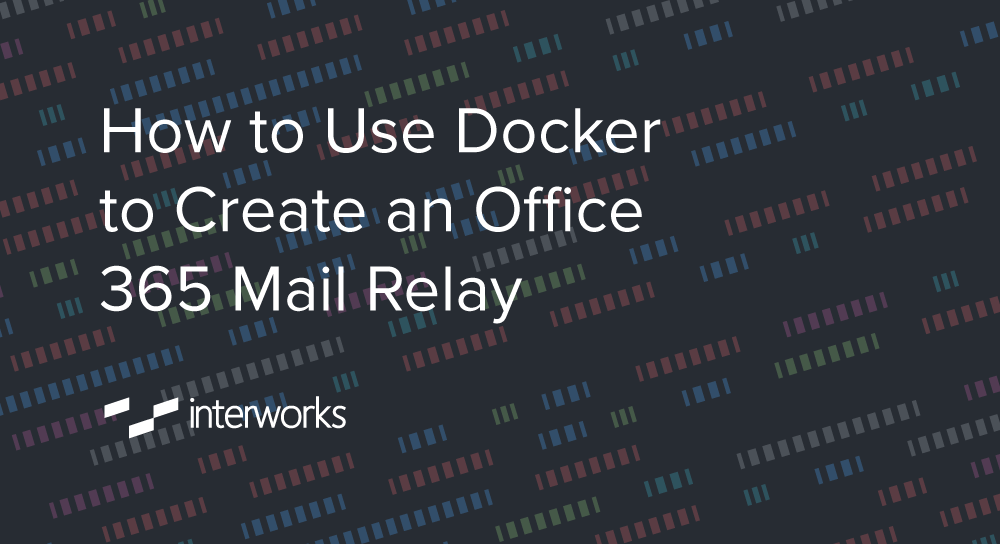 How to Use Docker to Create an Office 365 Mail Relay