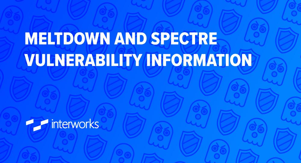 Meltdown and Spectre Vulnerability Information | InterWorks