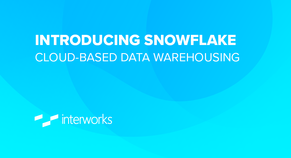 Introducing Snowflake: Cloud-Based Data Warehousing | InterWorks