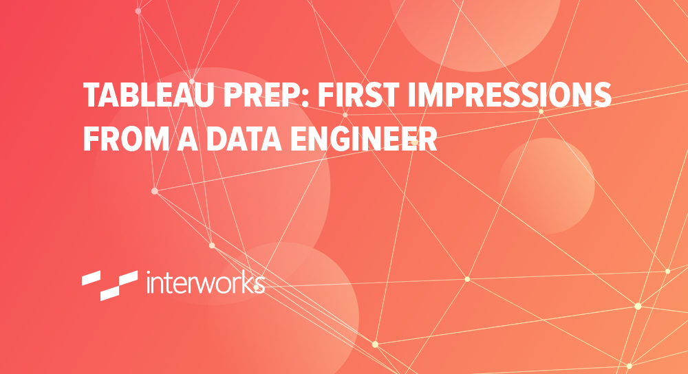 Tableau Prep: First Impressions from a Data Engineer