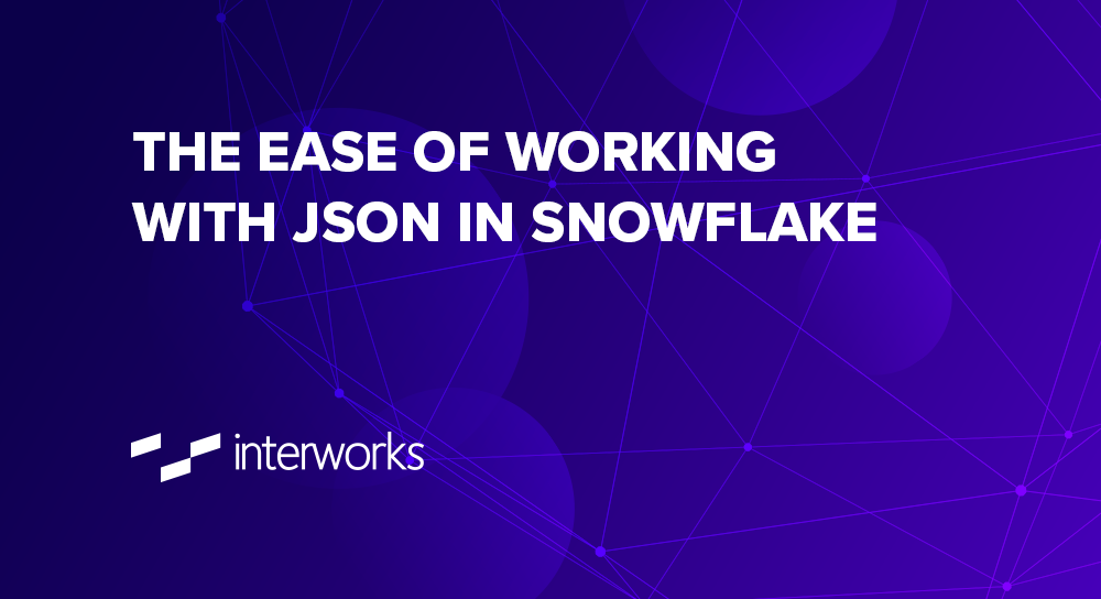 The Ease of Working with JSON in Snowflake | InterWorks