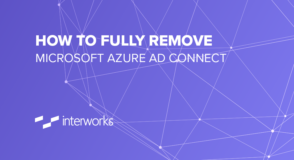How to Fully Remove Microsoft Azure AD Connect | InterWorks