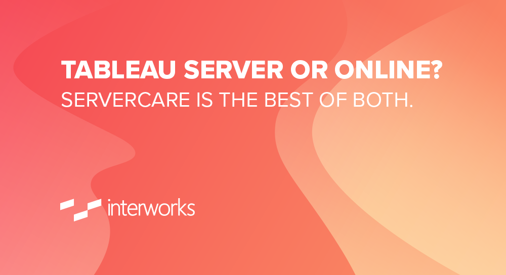 Tableau Server or Online? ServerCare Is the Best of Both