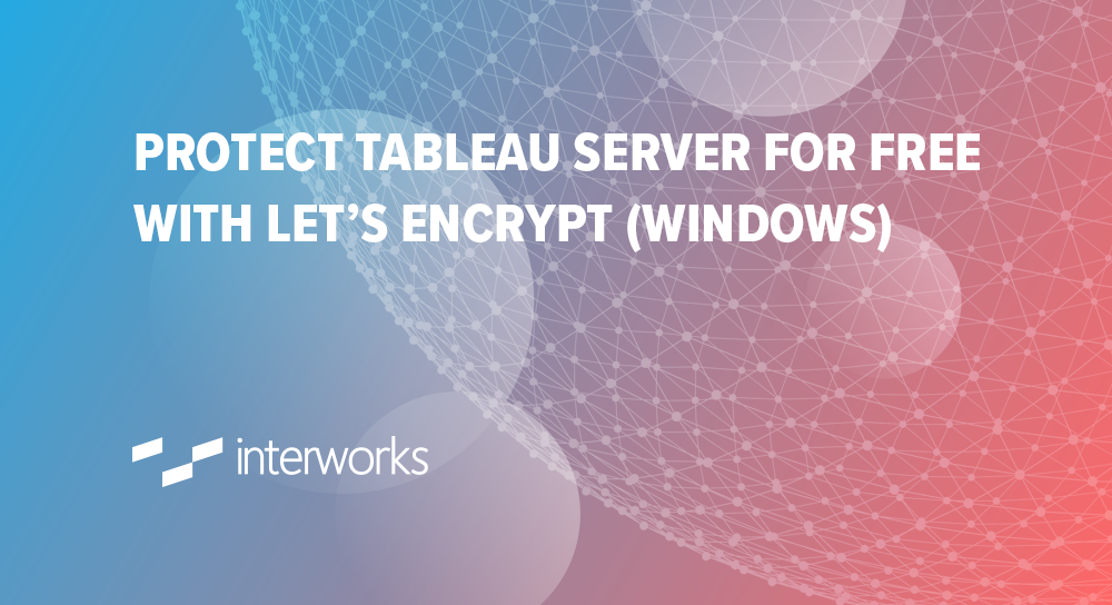 Protect Tableau Server for Free with Let's Encrypt (Windows