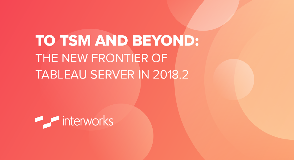 To TSM and Beyond: The New Frontier of Tableau Server in 2018 2
