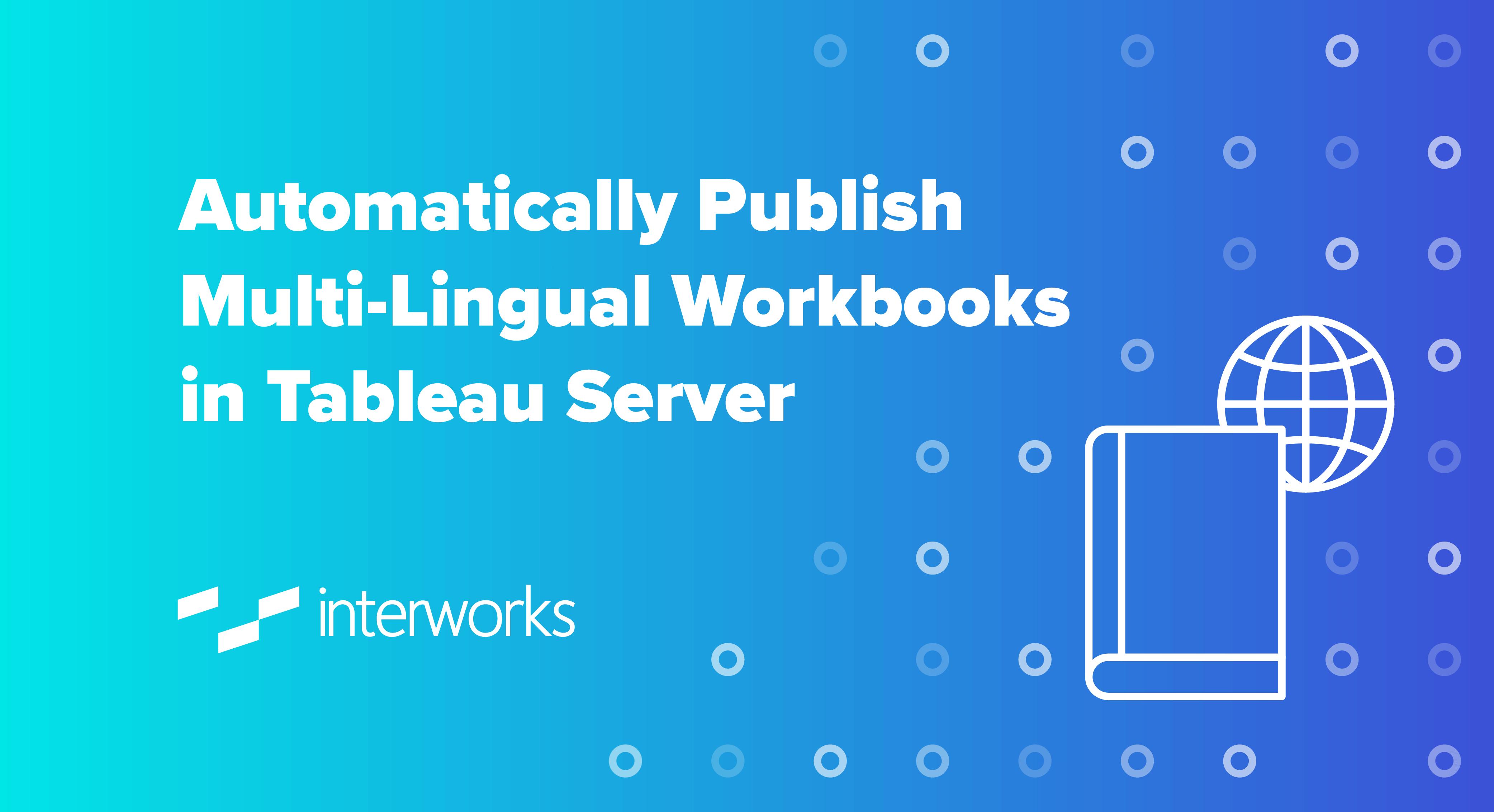Automatically Publish Multi-Lingual Workbooks in Tableau Server