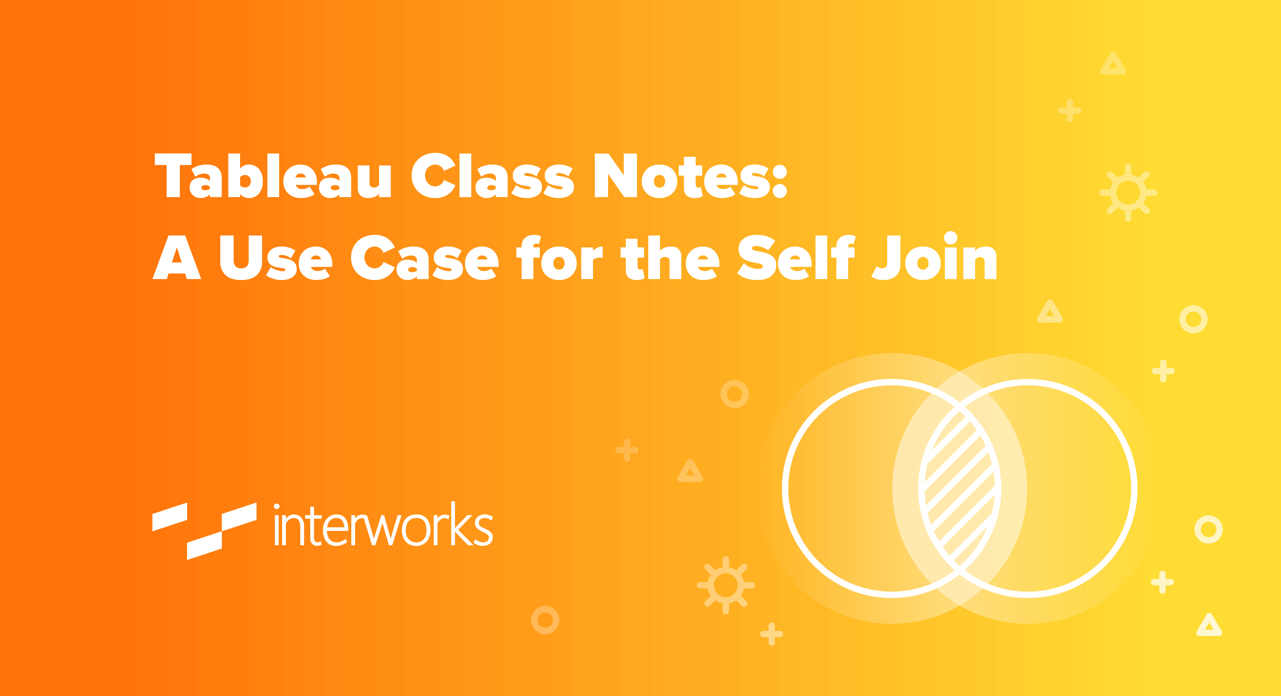 Tableau Class Notes: A Use Case for the Self Join   InterWorks
