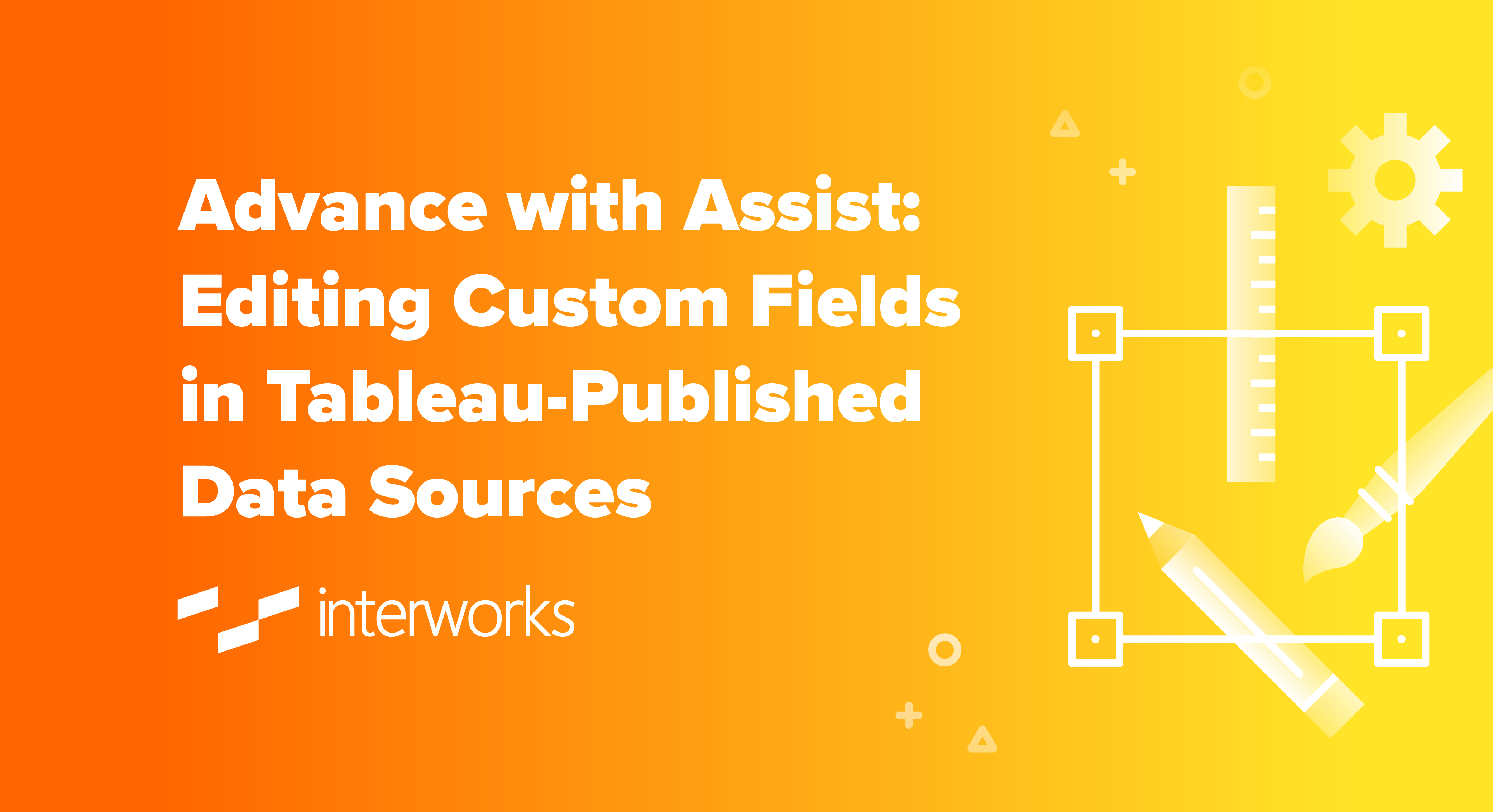 Advance with Assist: Editing Custom Fields in Tableau-Published Data Sources