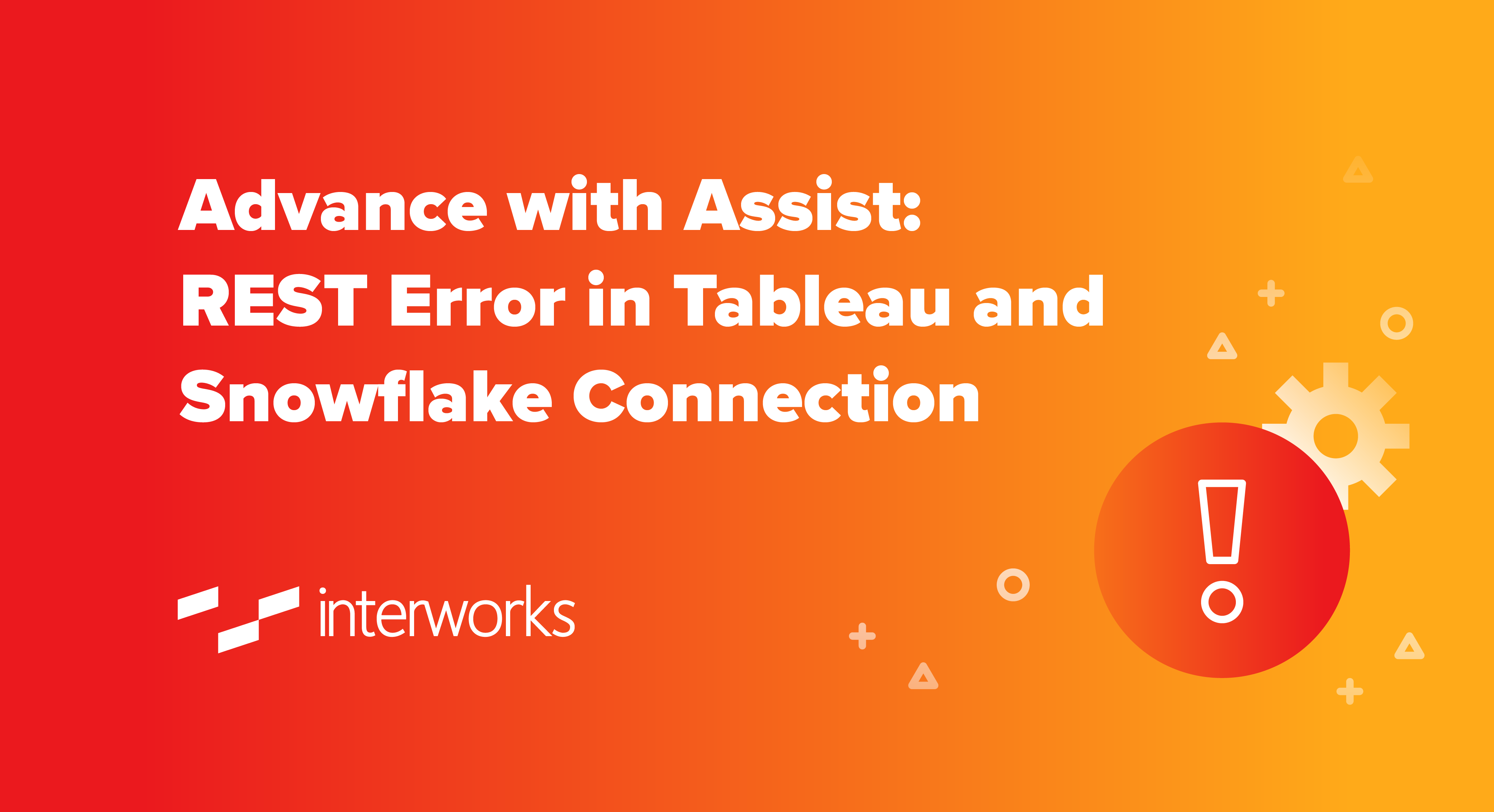 Advance with Assist: REST Error in Tableau and Snowflake Connection