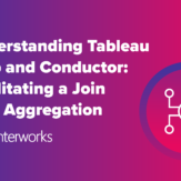 Understanding Tableau Prep and Conductor: Facilitating a Join with Aggregation