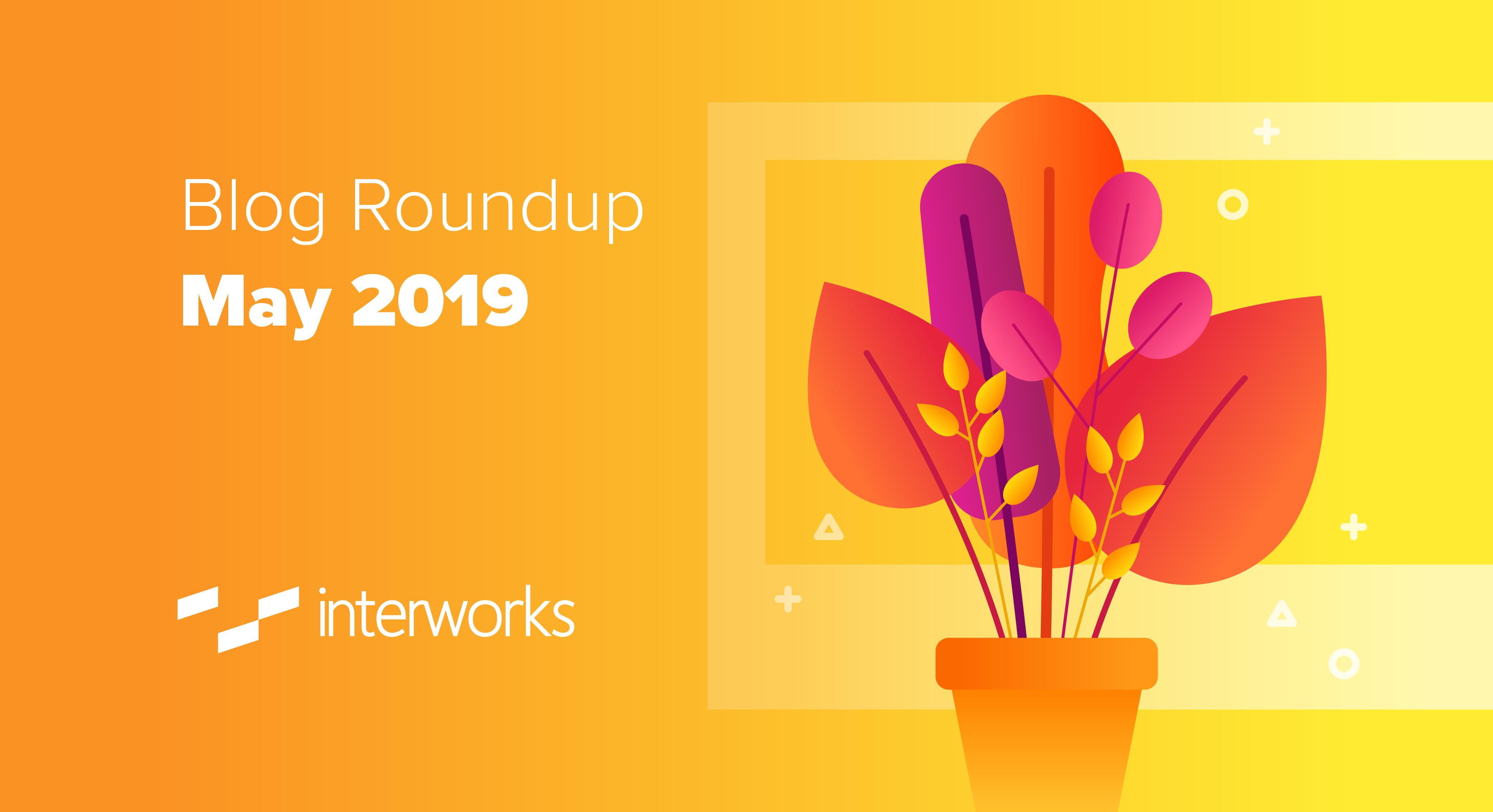 InterWorks Blog Roundup - May 2019