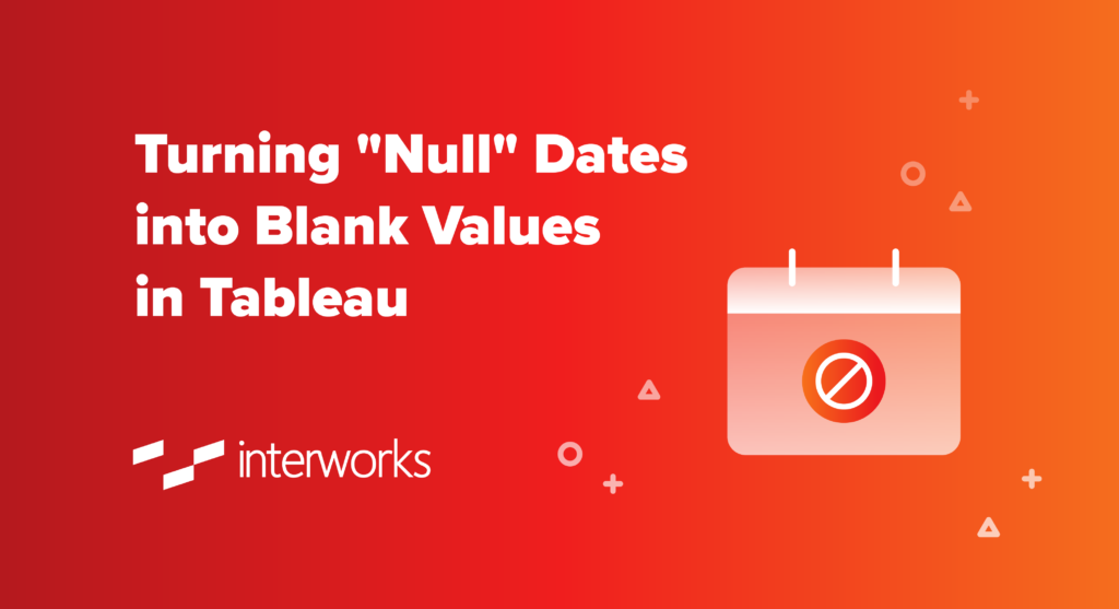 Miraculous Turning Null Dates Into Blank Values In Tableau Interworks Download Free Architecture Designs Scobabritishbridgeorg