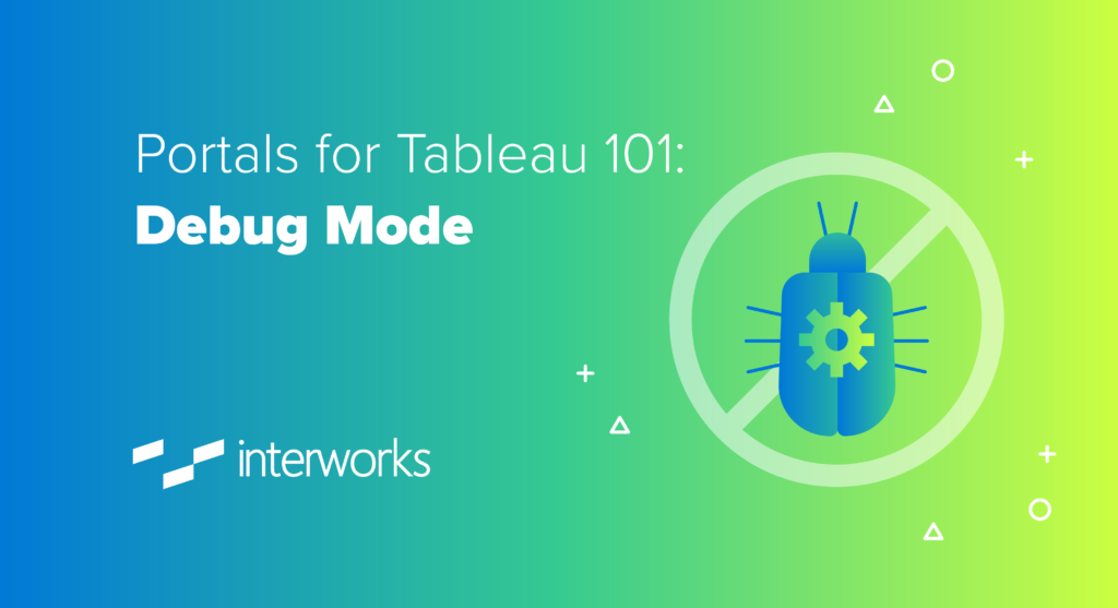 Portals For Tableau 101: Debug Mode
