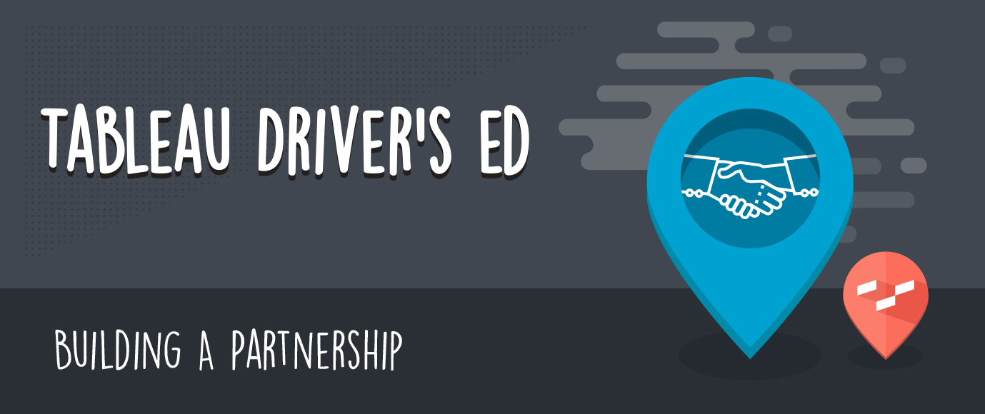 Tableau Driver's Ed: Building a Partnership