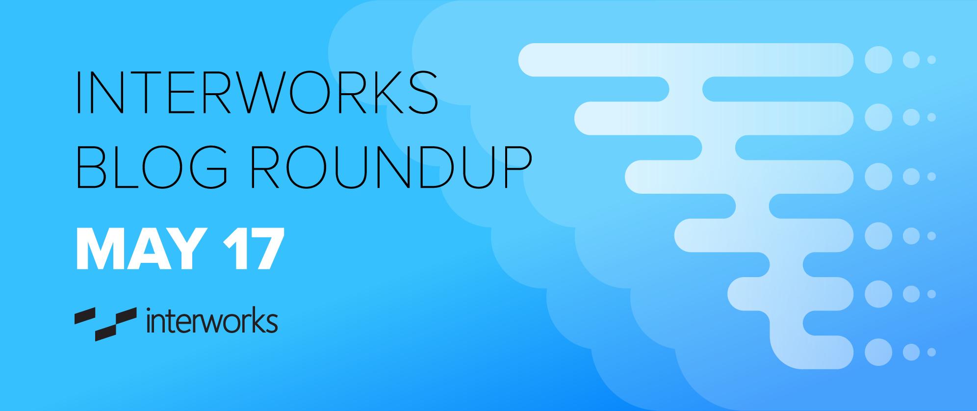 Interworks Blog Roundup