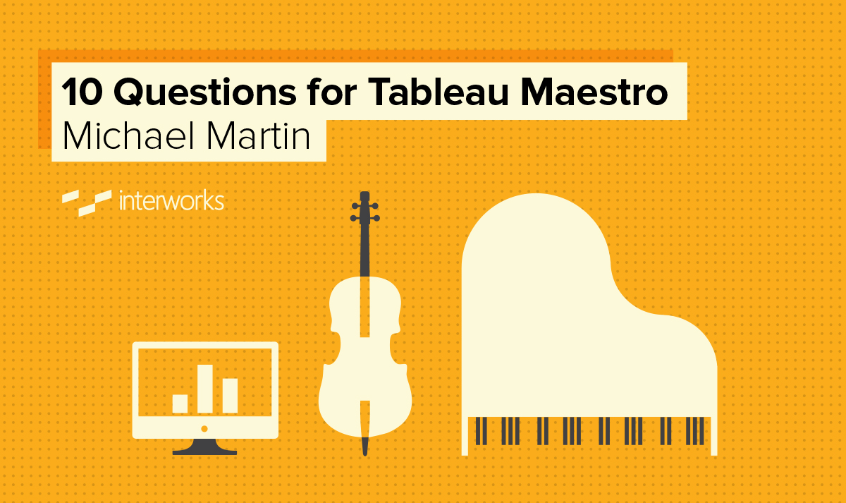 10 Questions for Tableau Maestro Michael Martin