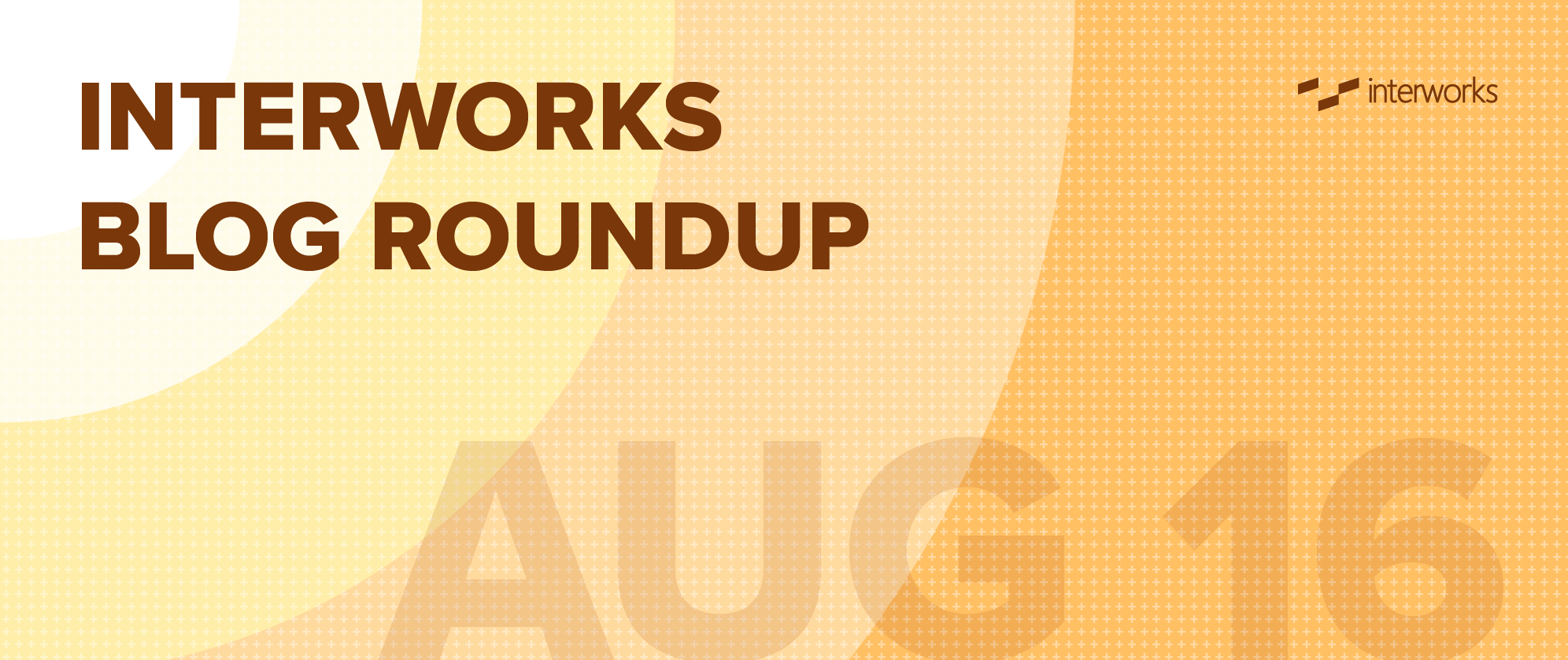 InterWorks Blog Roundup - Aug 2016