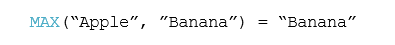 "MAX(""Apple"", ""Banana"") = ""Banana"""