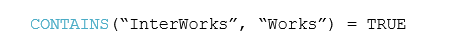 "CONTAINS(""InterWorks"", ""Works"") = TRUE"