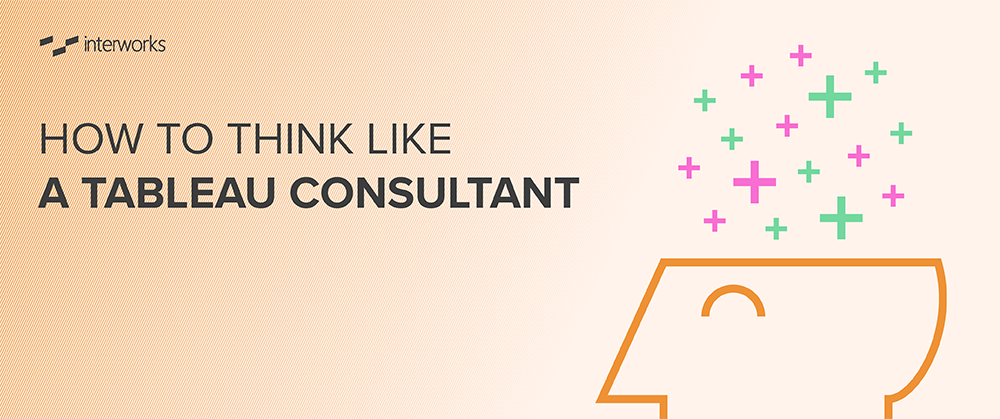 How to Think Like a Tableau Consultant