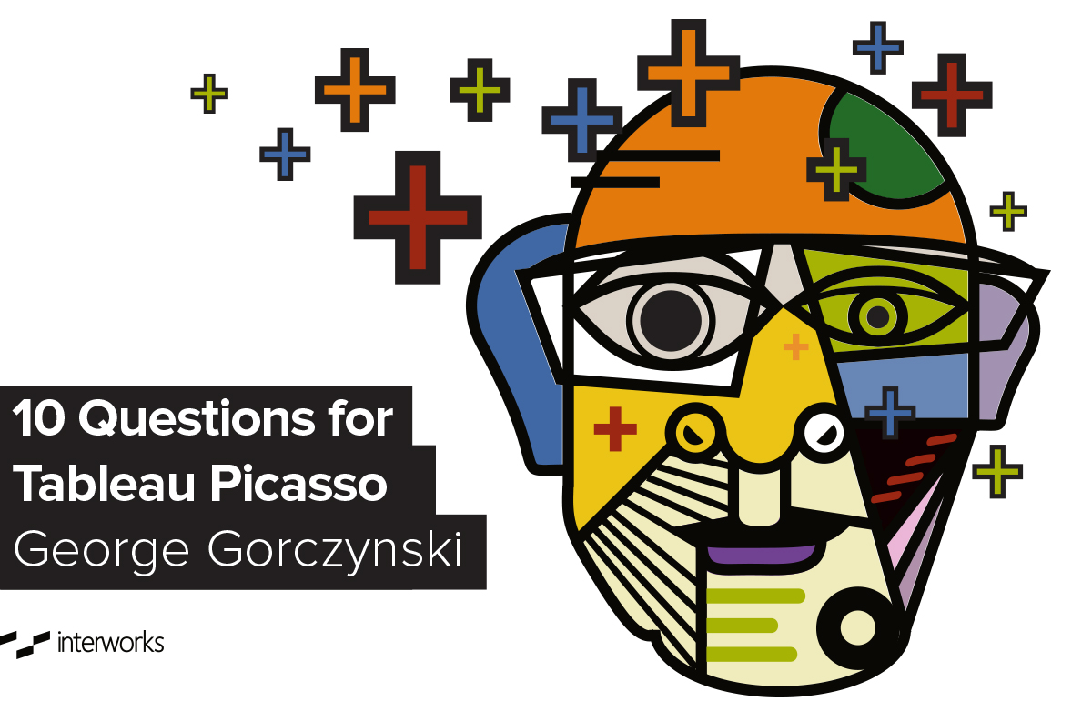 10 Questions for Tableau Picasso George Gorczynski