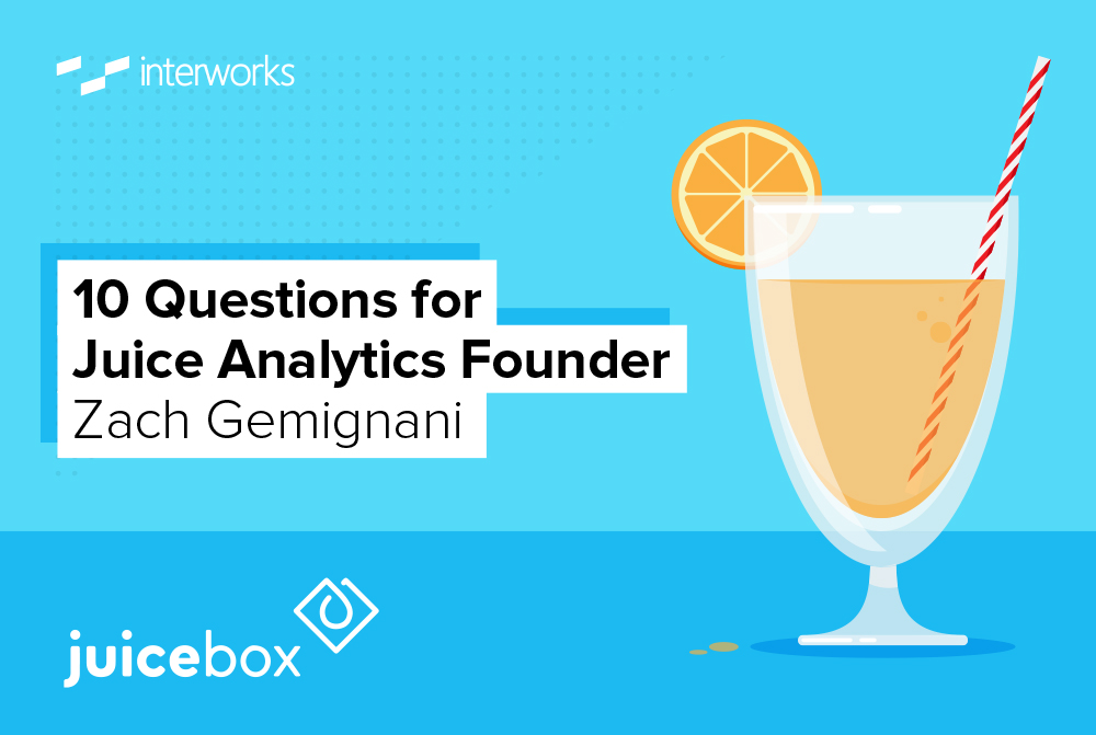 10 Questions for Juice Analytics Founder Zach Gemignani