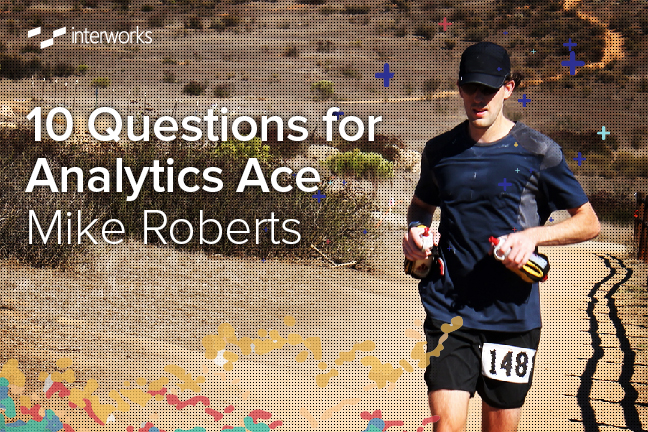 10 Questions for Analytics Ace Mike Roberts