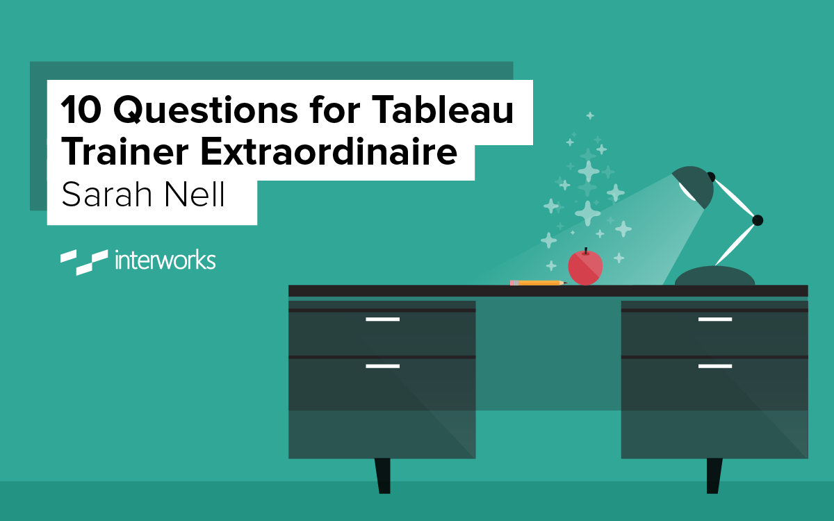 10 Questions for Tableau Trainer Extraordinaire Sarah Nell
