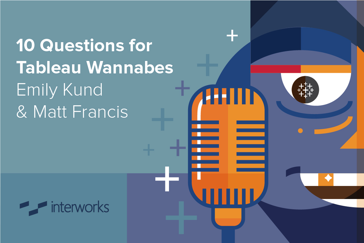 10 Questions for Tableau Wannabes Emily Kund & Matt Francis